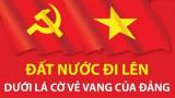 Đất nước đi lên dưới lá cờ vẻ vang của Đảng